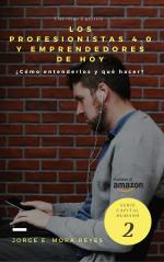 Profesionistas y emprendedores 4.0 (Educación y mentoría). Disponible en Amazon.