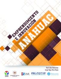 Programa de emprendimiento e innovación para Universidad Anáhuac. Solo disponible para estudiantes de la Universidad Anáhuac Querétaro. Varios Autores.